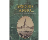 Fári Irén: Szeged Anno... : fényképeken örzött történelem