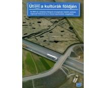 Út(on) a kultúrák földjén : Az M43-as autópálya Szeged-országhatár közötti szakasz régészeti feltárásai és a hozzá kapcsolódó vizsgálatok