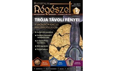 Trója távoli fényei : Határtalan régészet  2018. III/2.   Régészeti ismeretterjesztő magazin